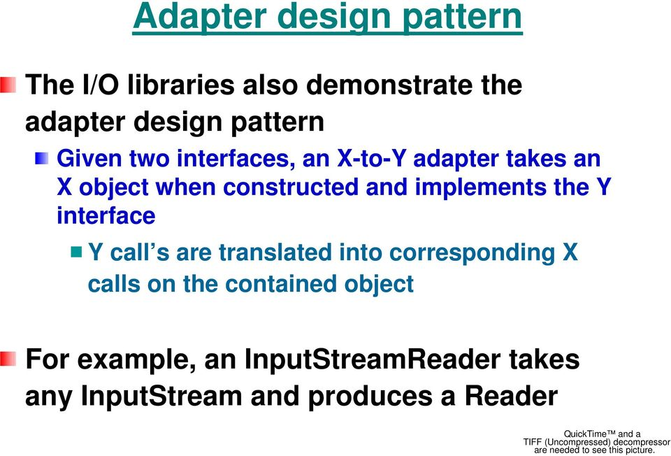 are translated into corresponding X calls on the contained object For example, an InputStreamReader takes