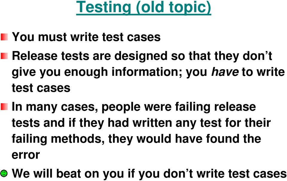 people were failing release tests and if they had written any test for their failing
