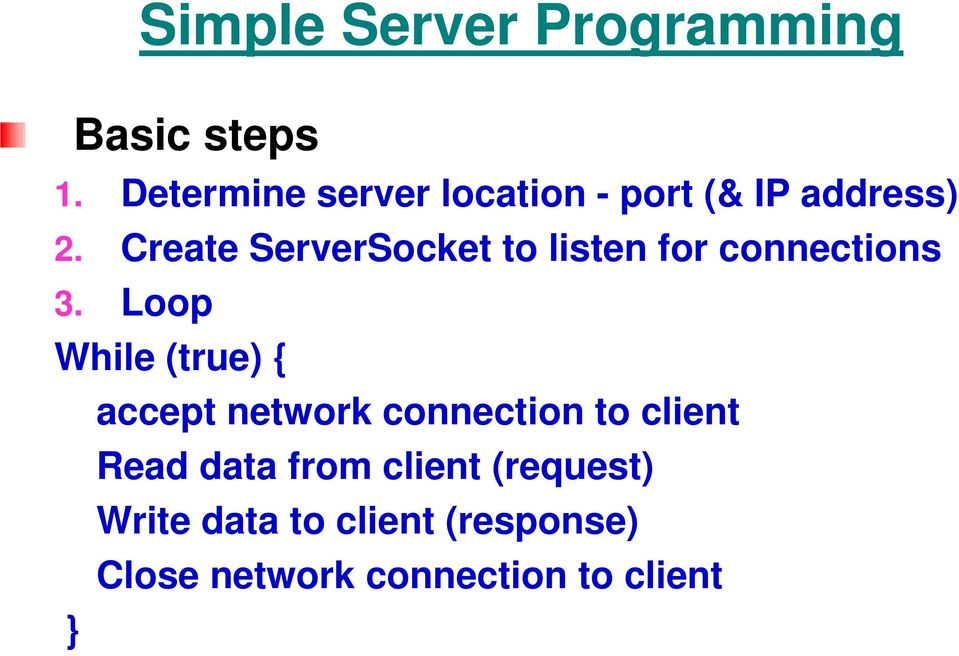 Create ServerSocket to listen for connections 3.