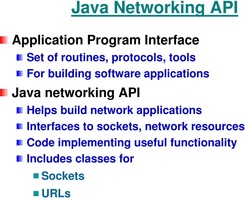 Helps build network applications Interfaces to sockets, network