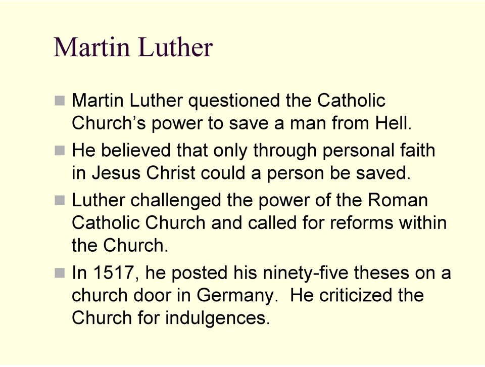 Luther challenged the power of the Roman Catholic Church and called for reforms within the Church.
