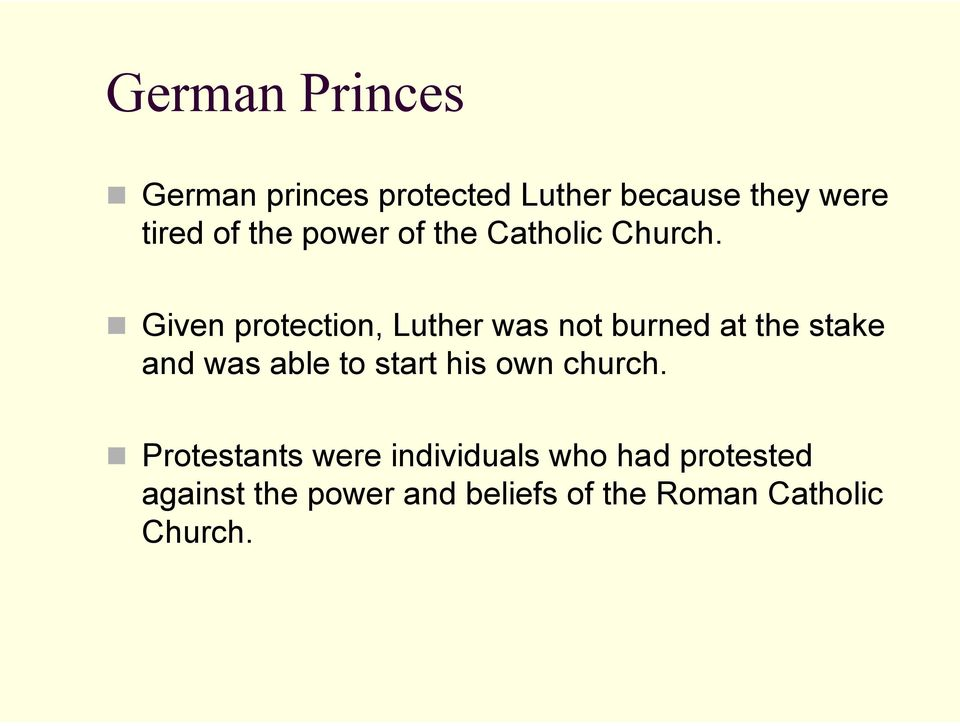 Given protection, Luther was not burned at the stake and was able to start