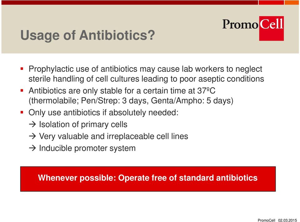 aseptic conditions Antibiotics are only stable for a certain time at 37ºC (thermolabile; Pen/Strep: 3 days,