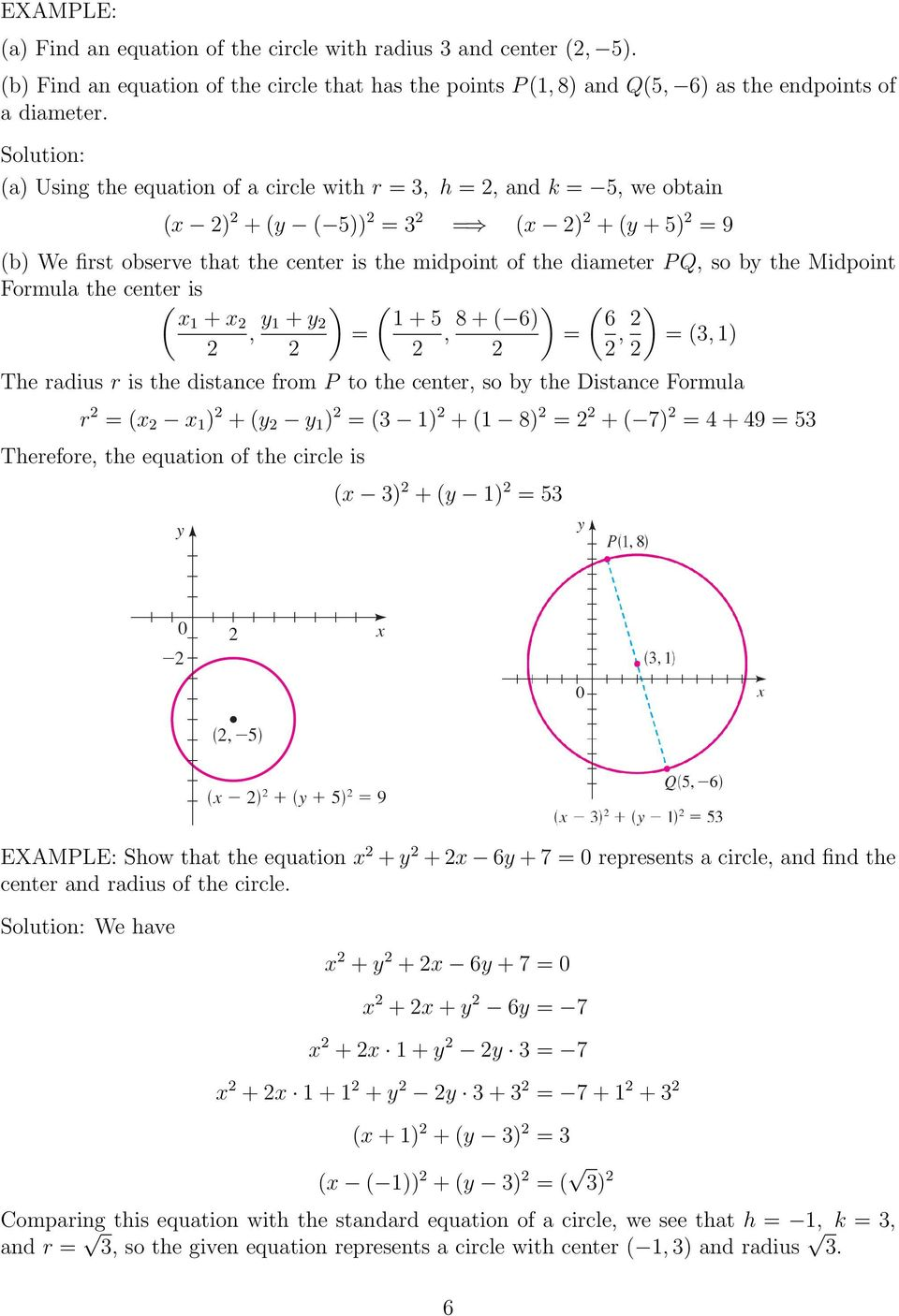 the Midpoint Formula the center is ( x1 +x, y ) ( 1 +y 1+5 =, 8+( 6) ) ( 6 =, ) = (3,1) The radius r is the distance from P to the center, so by the Distance Formula r = (x x 1 ) +(y y 1 ) = (3 1)