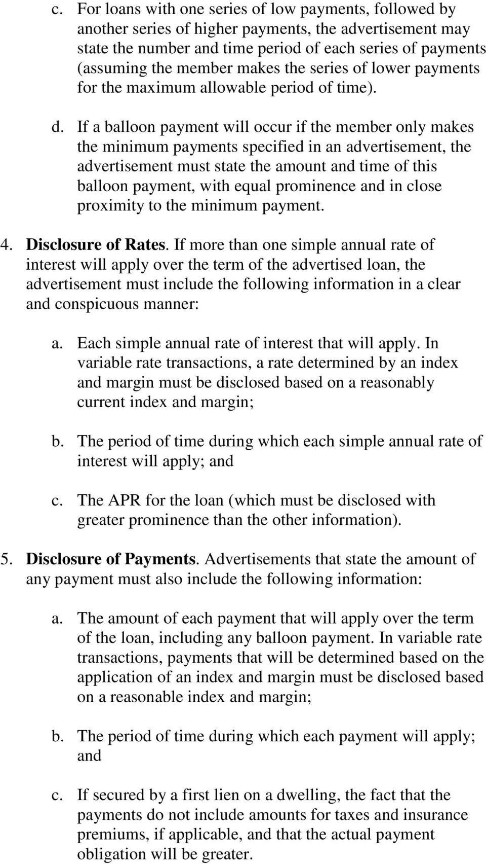 If a balloon payment will occur if the member only makes the minimum payments specified in an advertisement, the advertisement must state the amount and time of this balloon payment, with equal