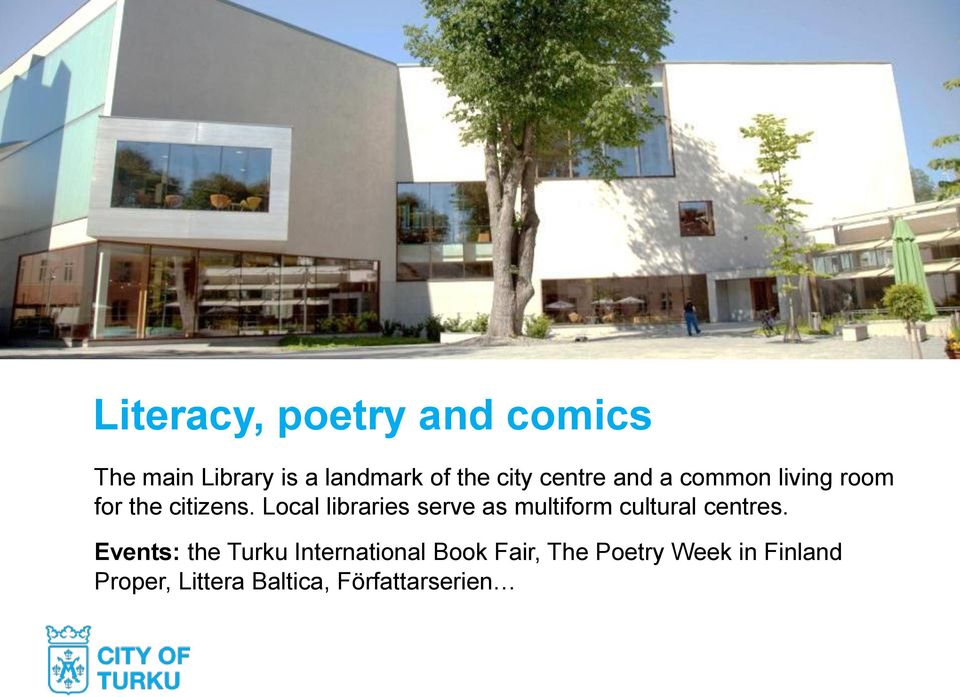 Local libraries serve as multiform cultural centres.