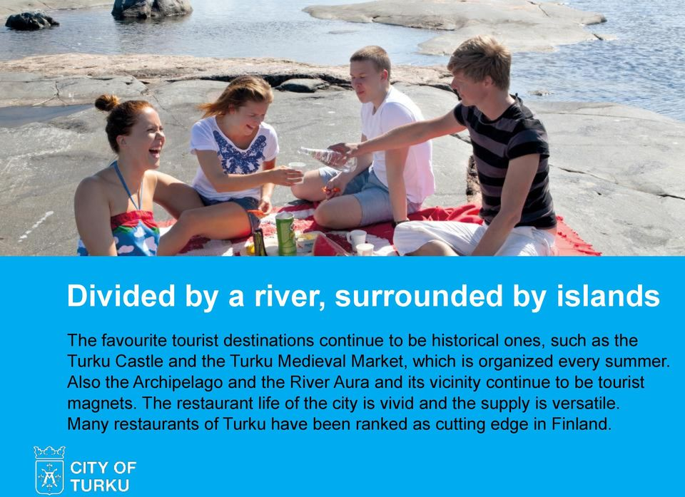 Also the Archipelago and the River Aura and its vicinity continue to be tourist magnets.
