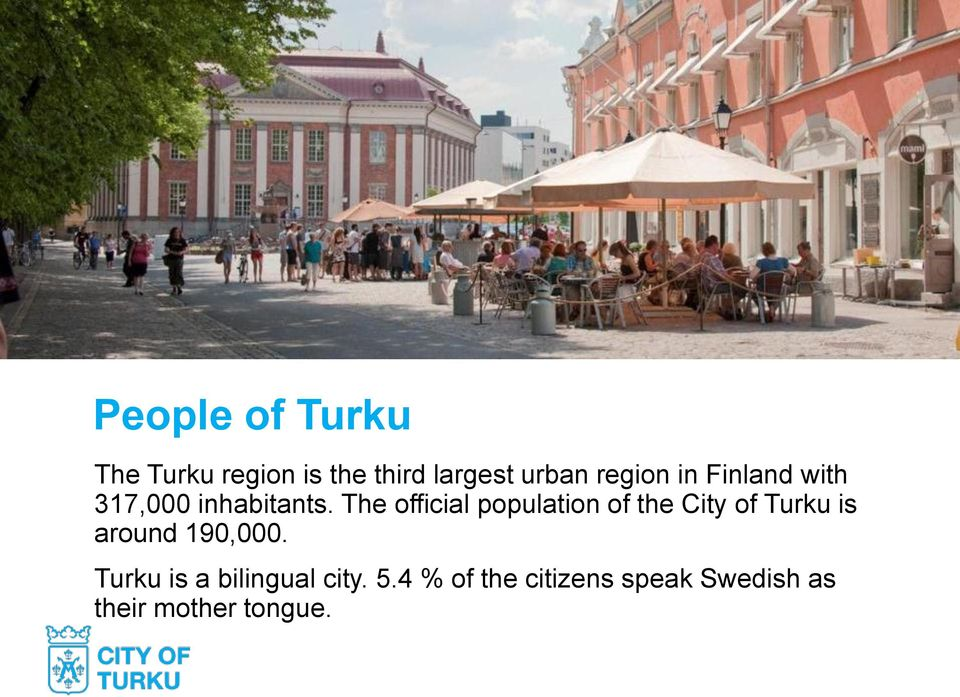 The official population of the City of Turku is around 190,000.