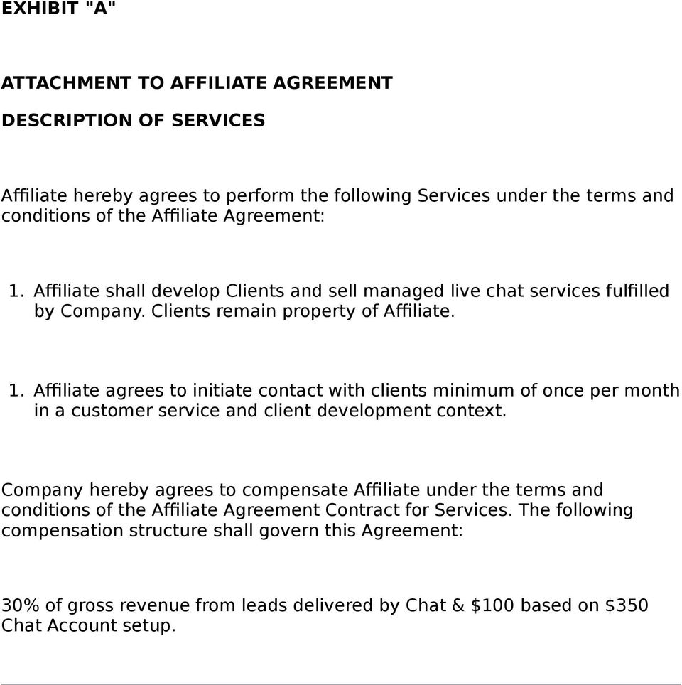 Company hereby agrees to compensate Affiliate under the terms and conditions of the Affiliate Agreement Contract for Services.