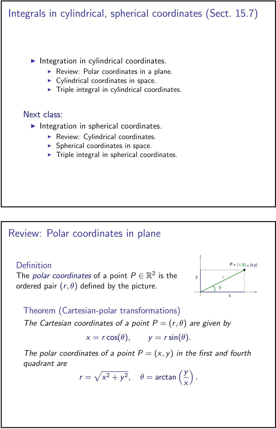 Triple integral in spherical coordinates. eview: Polar coordinates in plane Definition The polar coordinates of a point P is the ordered pair (r, θ) defined b the picture.