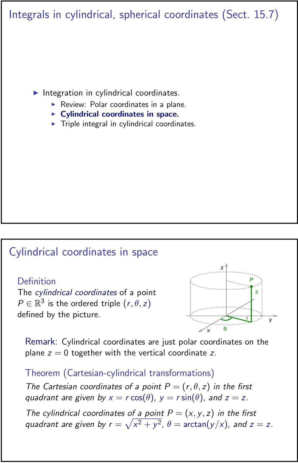 emark: Clindrical coordinates are just polar coordinates on the plane = together with the vertical coordinate.