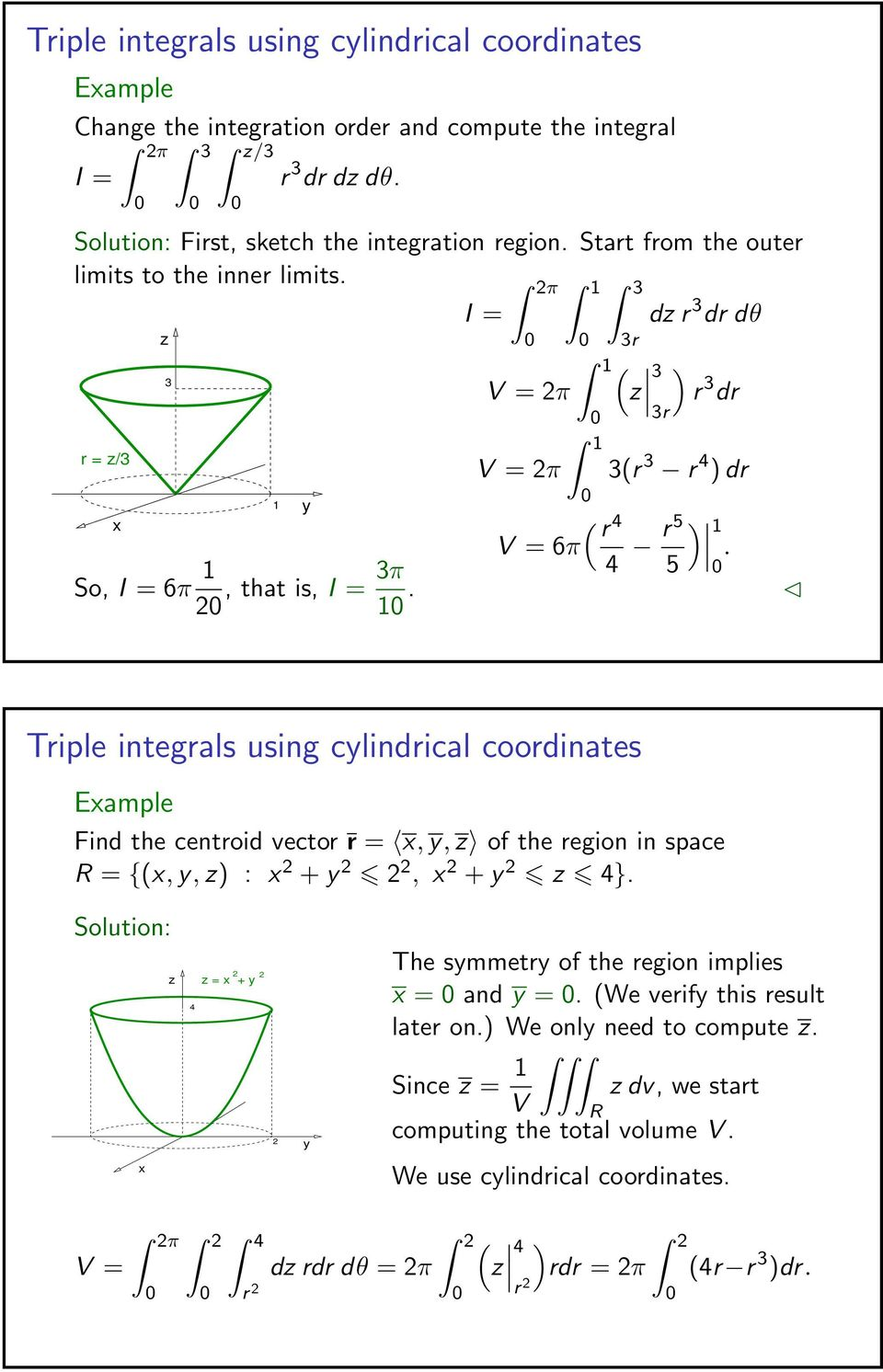 So, I = 6π 1 3π, that is, I = 1. Triple integrals using clindrical coordinates Eample Find the centroid vector r =,, of the region in space = {(,, ) : +, + 4}.