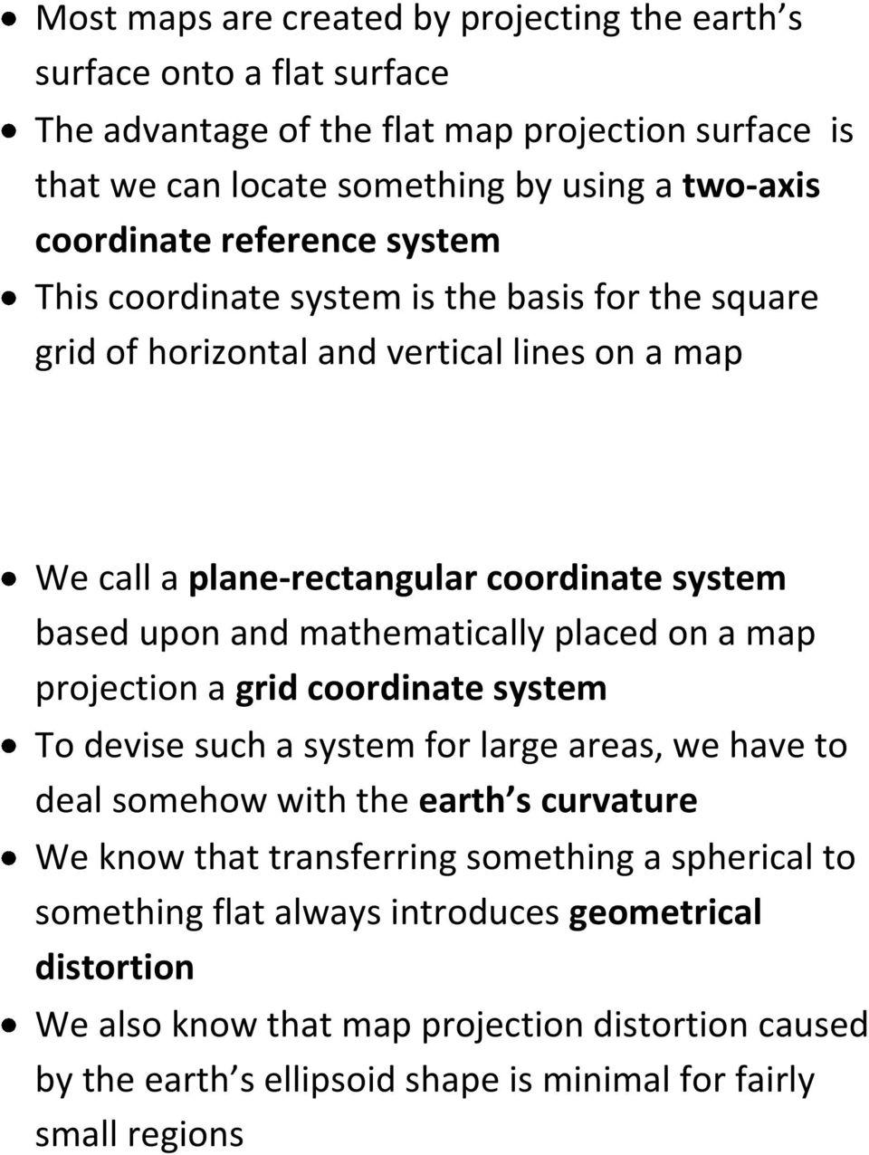 mathematically placed on a map projection a grid coordinate system To devise such a system for large areas, we have to deal somehow with the earth s curvature We know that transferring