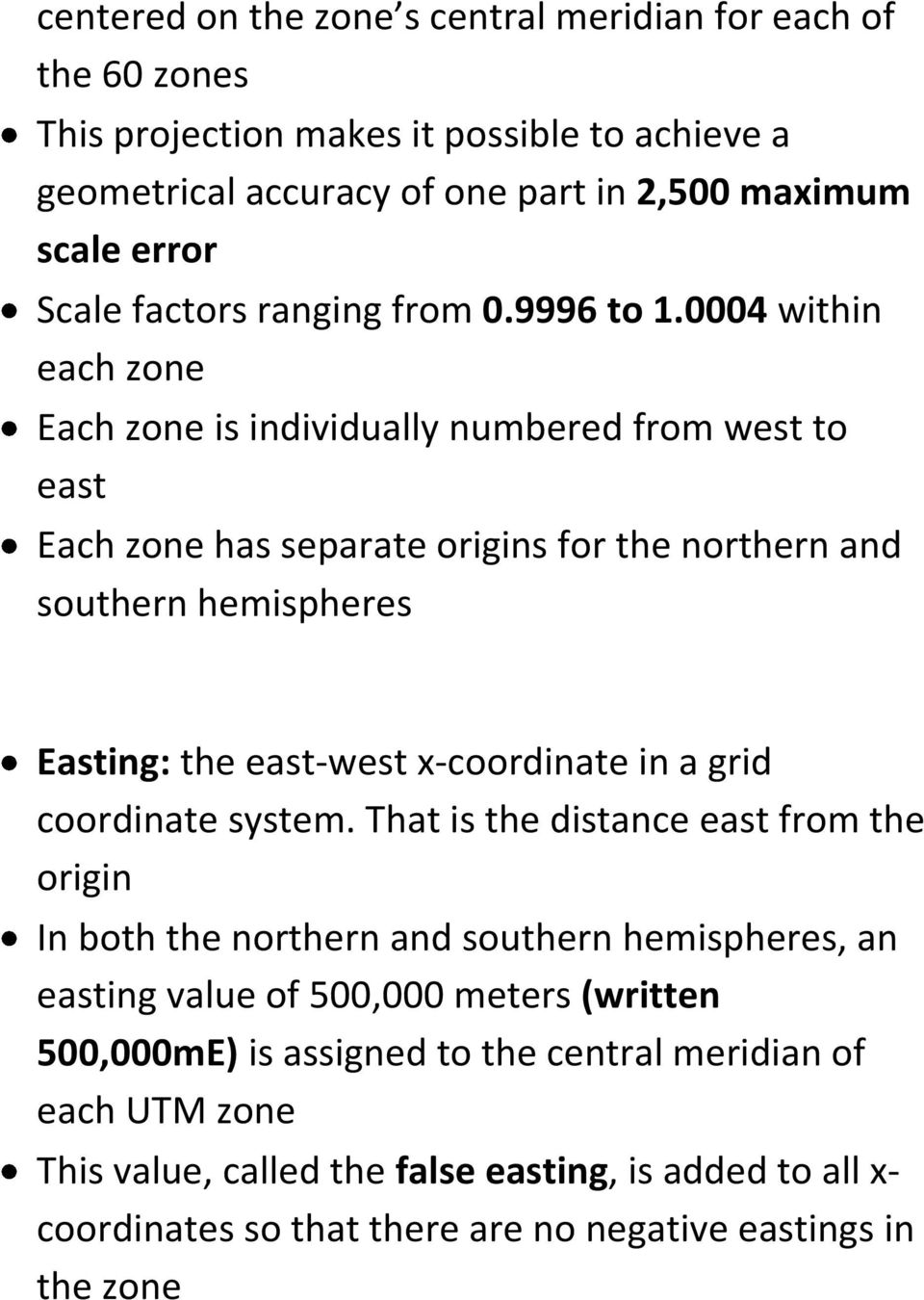 0004 within each zone Each zone is individually numbered from west to east Each zone has separate origins for the northern and southern hemispheres Easting: the east-west x-coordinate