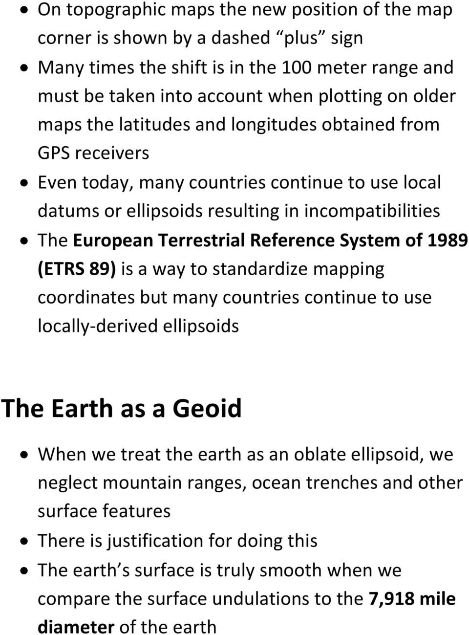 1989 (ETRS 89) is a way to standardize mapping coordinates but many countries continue to use locally-derived ellipsoids The Earth as a Geoid When we treat the earth as an oblate ellipsoid, we