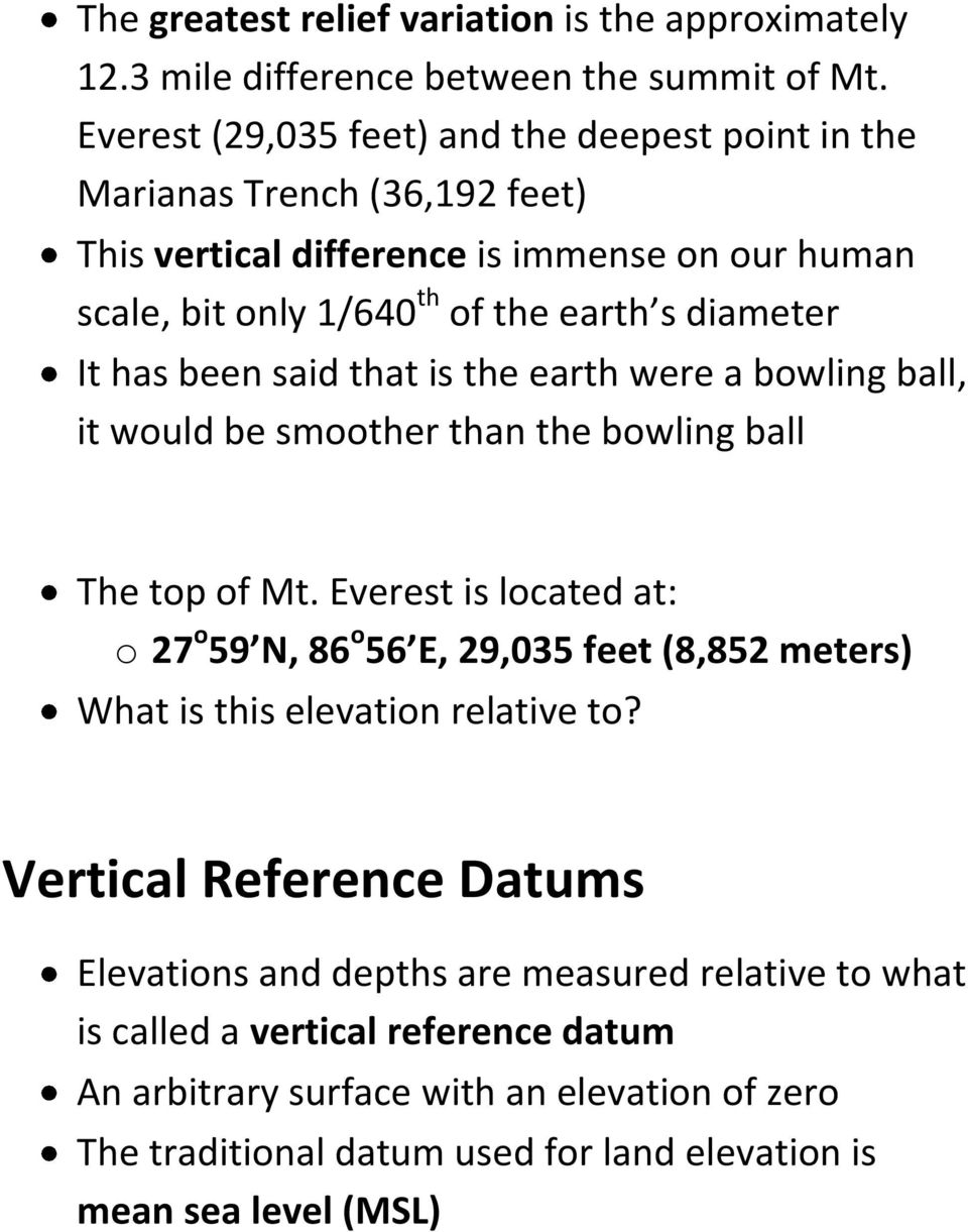 has been said that is the earth were a bowling ball, it would be smoother than the bowling ball The top of Mt.