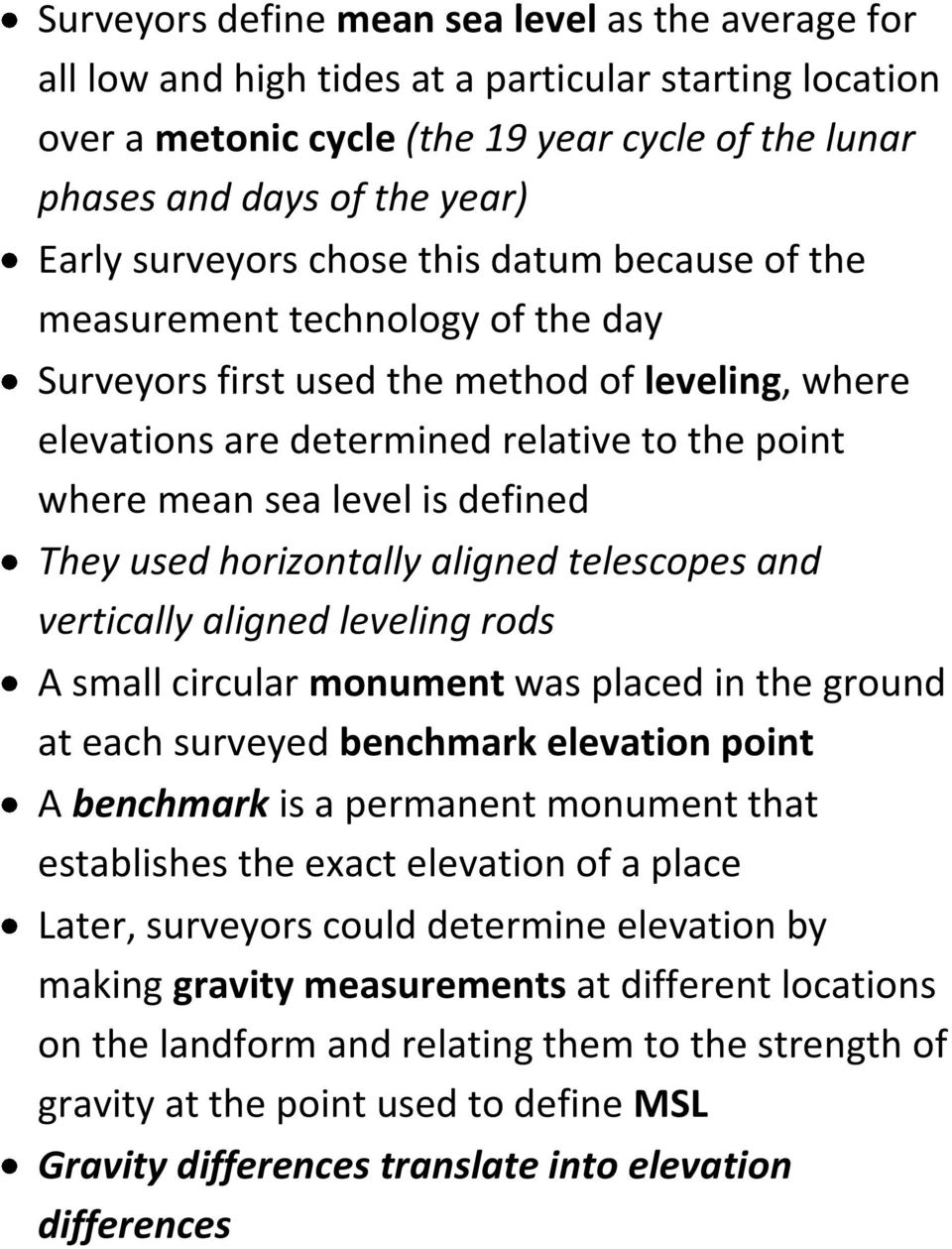 defined They used horizontally aligned telescopes and vertically aligned leveling rods A small circular monument was placed in the ground at each surveyed benchmark elevation point A benchmark is a