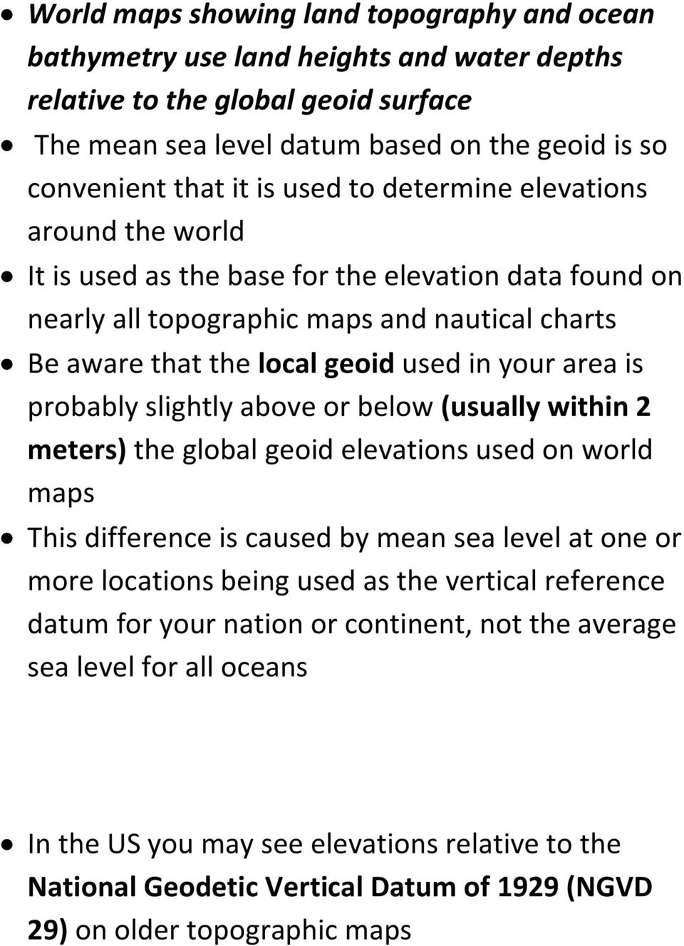 probably slightly above or below (usually within 2 meters) the global geoid elevations used on world maps This difference is caused by mean sea level at one or more locations being used as the