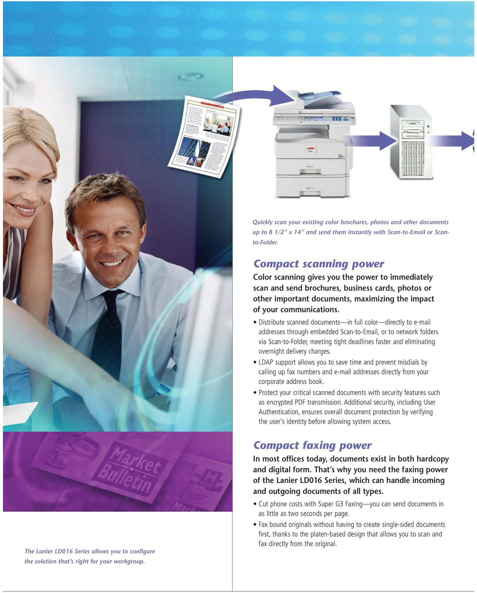Distribute scanned documents in full color directly to e-mail addresses through embedded Scan-to-Email, or to network folders via Scan-to-Folder, meeting tight deadlines faster and eliminating