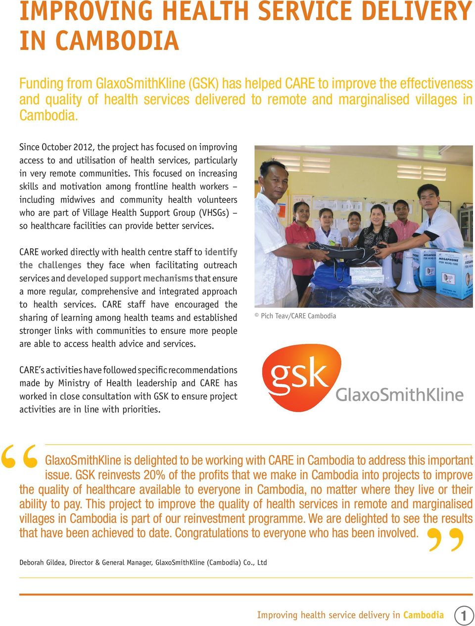 This focused on increasing skills and motivation among frontline health workers including midwives and community health volunteers who are part of Village Health Support Group (VHSGs) so healthcare