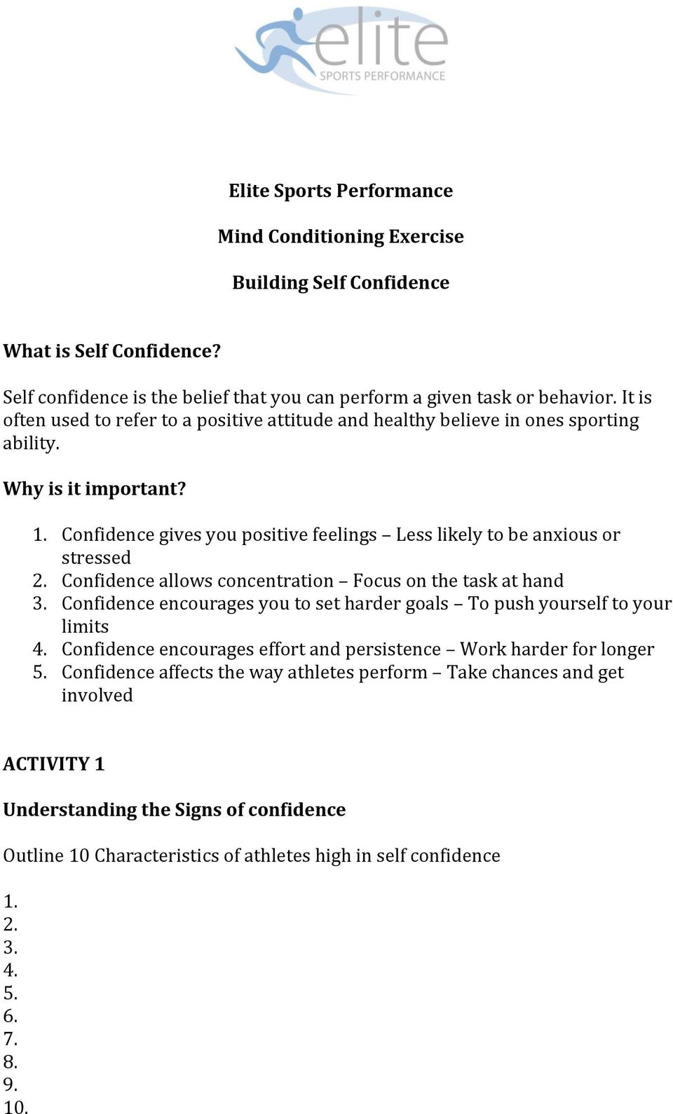 Confidence allows concentration Focus on the task at hand 3. Confidence encourages you to set harder goals To push yourself to your limits 4.