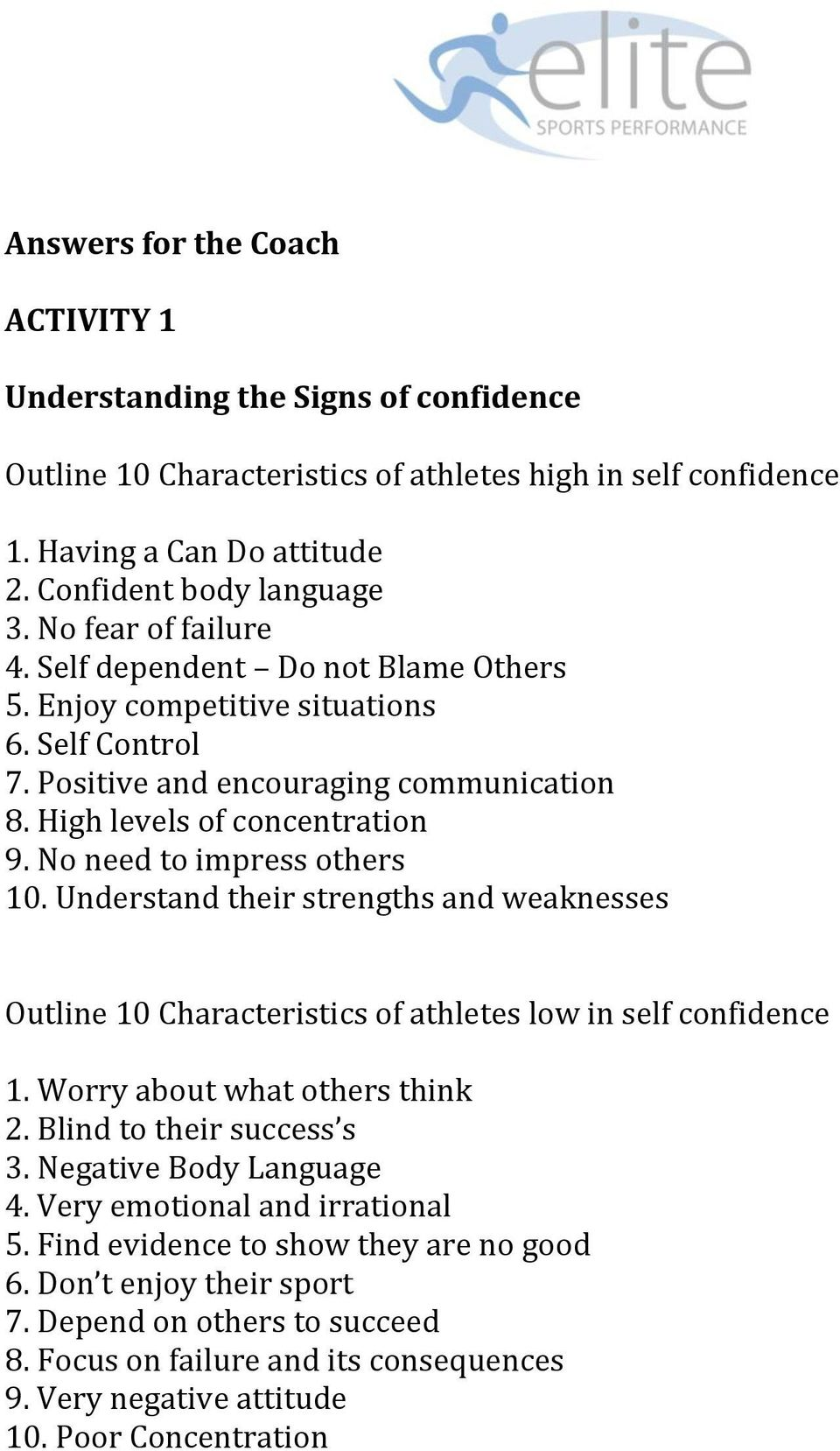 No need to impress others 10. Understand their strengths and weaknesses Outline 10 Characteristics of athletes low in self confidence 1. Worry about what others think 2. Blind to their success s 3.