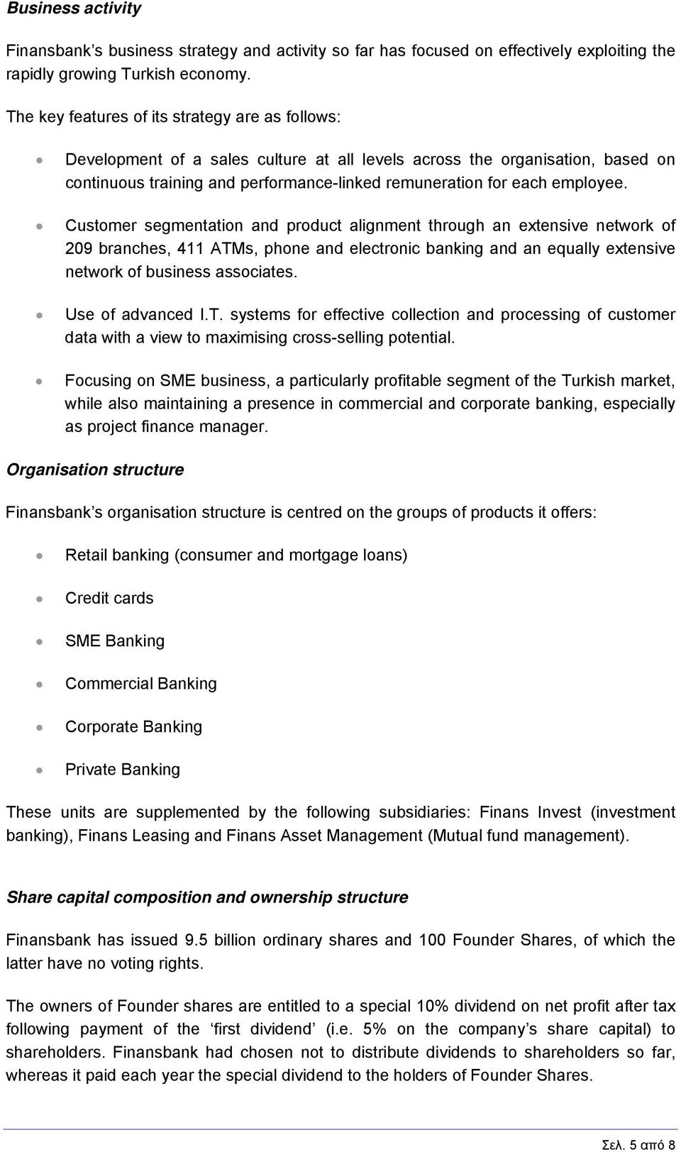 employee. Customer segmentation and product alignment through an extensive network of 209 branches, 411 ΑΤΜs, phone and electronic banking and an equally extensive network of business associates.