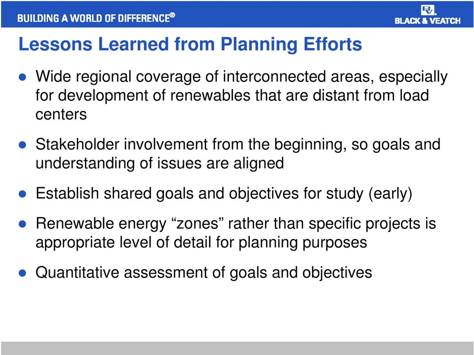 understanding of issues are aligned Establish shared goals and objectives for study (early) Renewable energy zones