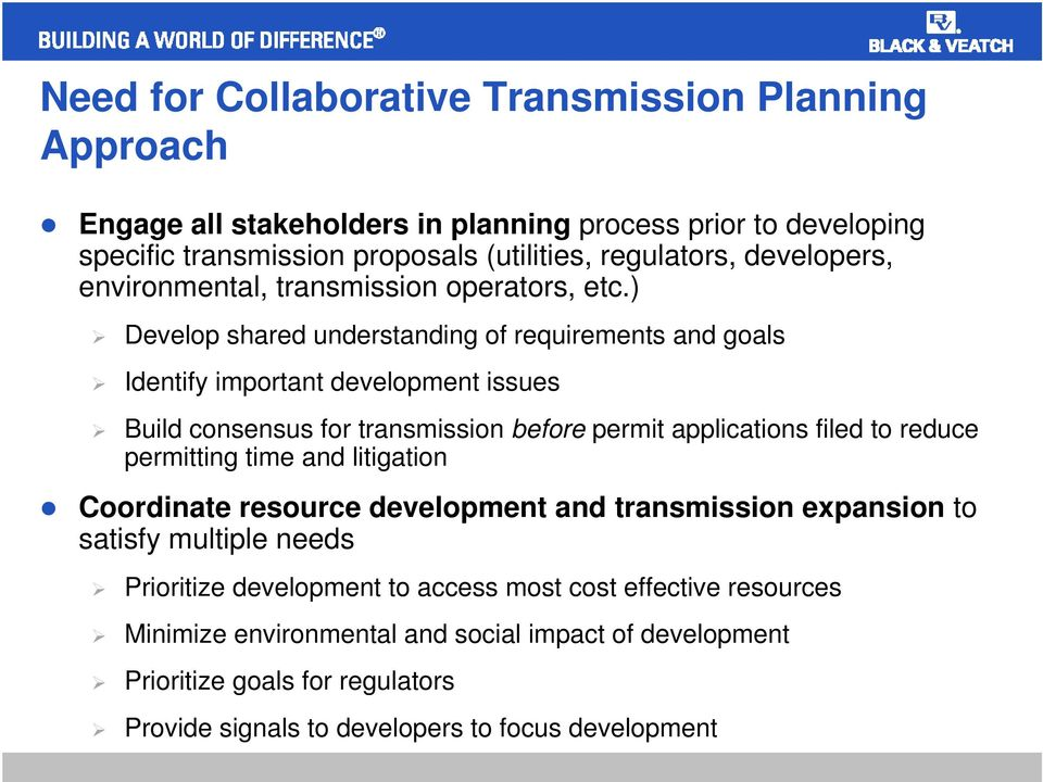 ) Develop shared understanding of requirements and goals Identify important development issues Build consensus for transmission before permit applications filed to reduce
