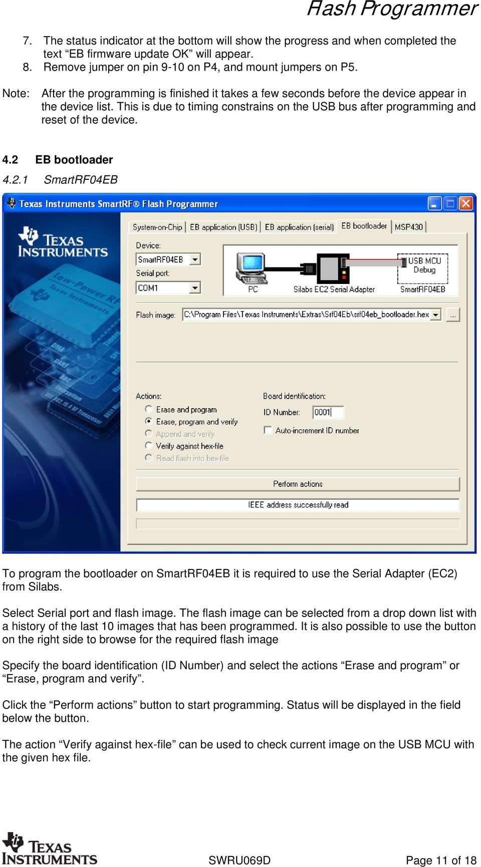 4.2 EB bootloader 4.2.1 SmartRF04EB To program the bootloader on SmartRF04EB it is required to use the Serial Adapter (EC2) from Silabs. Select Serial port and flash image.