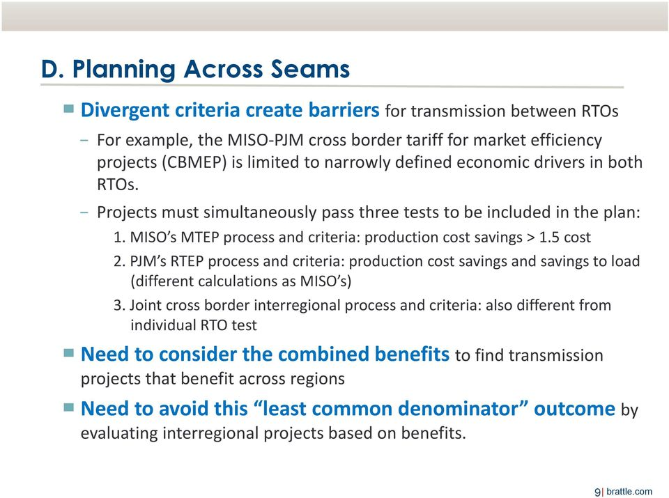 PJM s RTEP process and criteria: production cost savings and savings to load (different calculations as MISO s) 3.