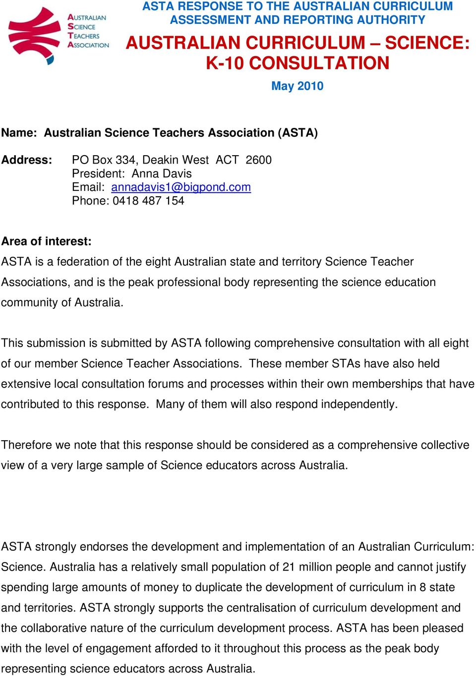 com Phone: 0418 487 154 Area of interest: ASTA is a federation of the eight Australian state and territory Science Teacher Associations, and is the peak professional body representing the science