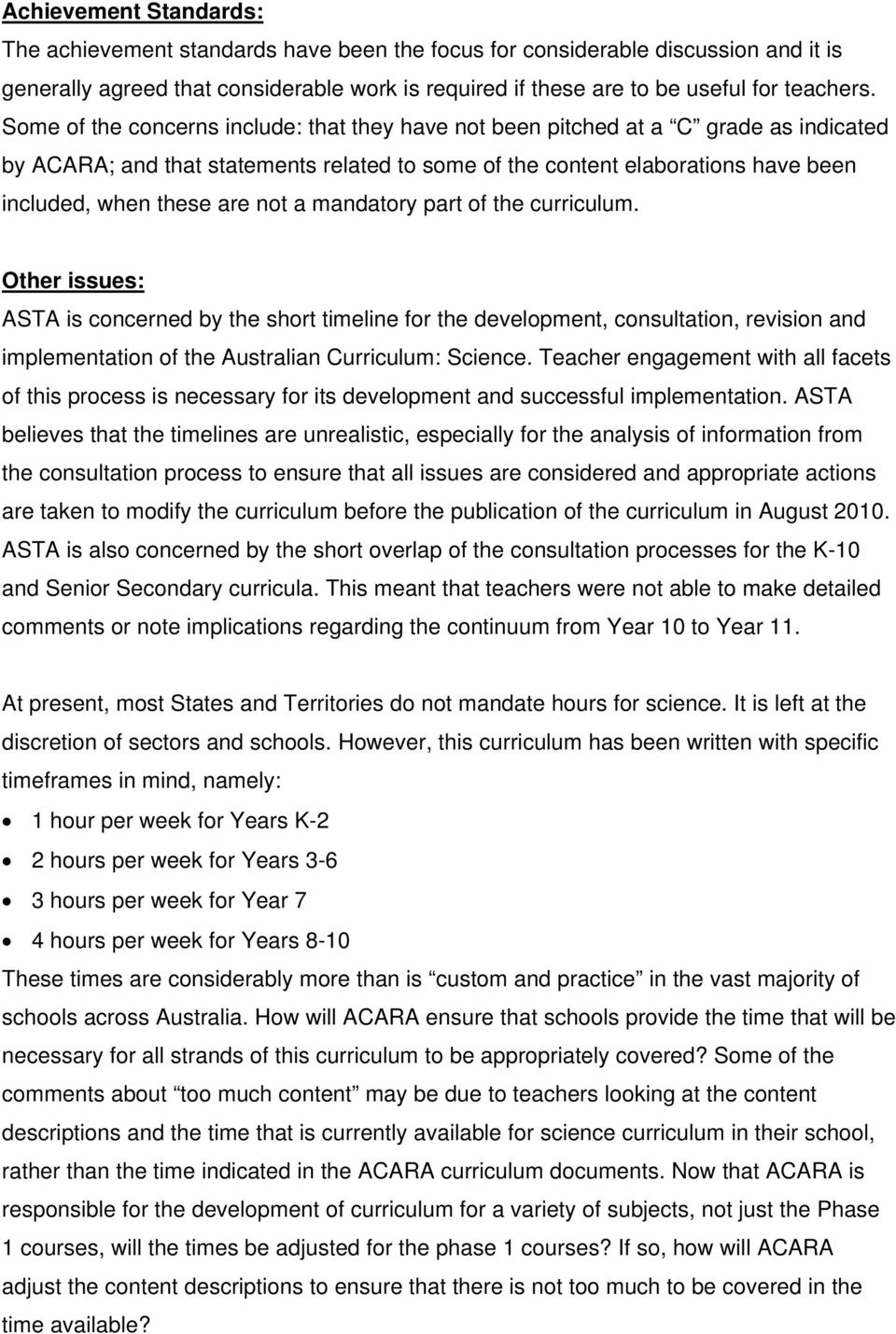 not a mandatory part of the curriculum. Other issues: ASTA is concerned by the short timeline for the development, consultation, revision and implementation of the Australian Curriculum: Science.
