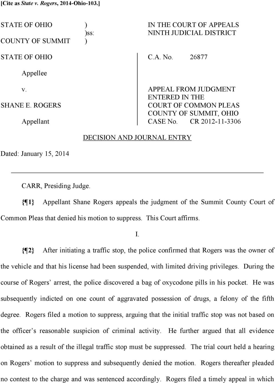 { 1} Appellant Shane Rogers appeals the judgment of the Summit County Court of Common Pleas that denied his motion to suppress. This Court affirms. I.