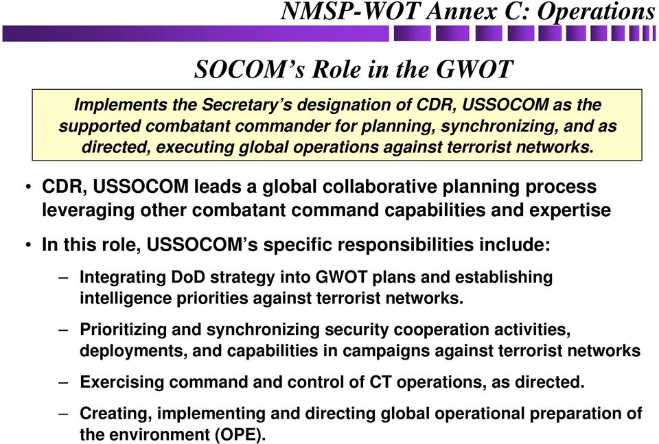 CDR, USSOCOM leads a global collaborative planning process leveraging other combatant command capabilities and expertise In this role, USSOCOM s specific responsibilities include: Integrating DoD