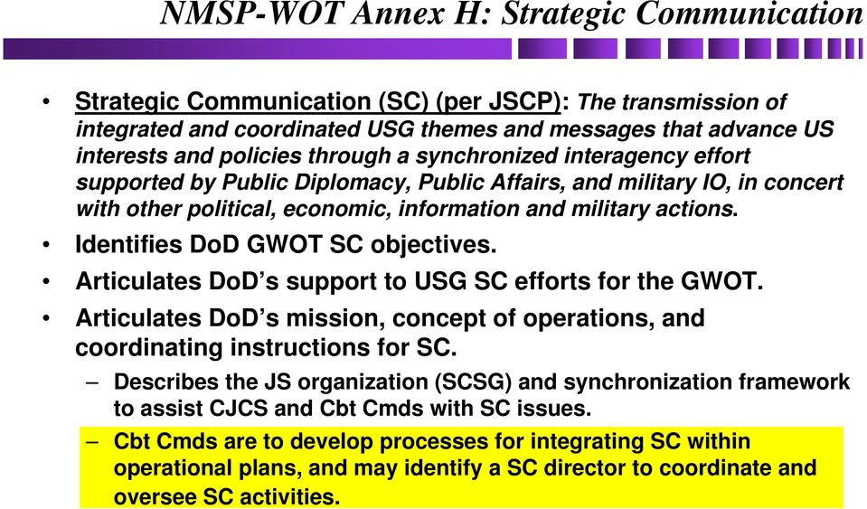Identifies DoD GWOT SC objectives. Articulates DoD s support to USG SC efforts for the GWOT. Articulates DoD s mission, concept of operations, and coordinating instructions for SC.