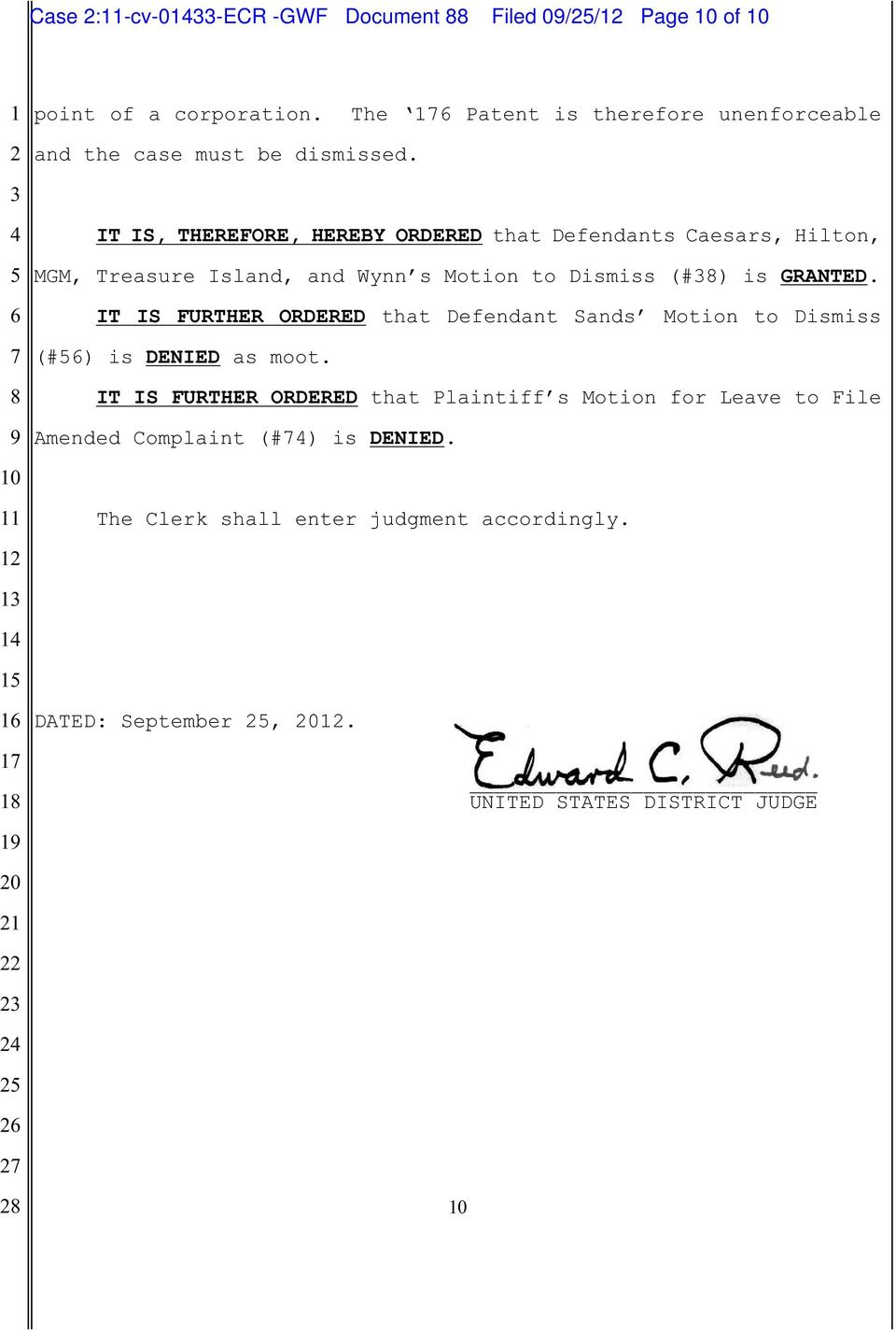 IT IS, THEREFORE, HEREBY ORDERED that Defendants Caesars, Hilton, MGM, Treasure Island, and Wynn s Motion to Dismiss (#) is GRANTED.