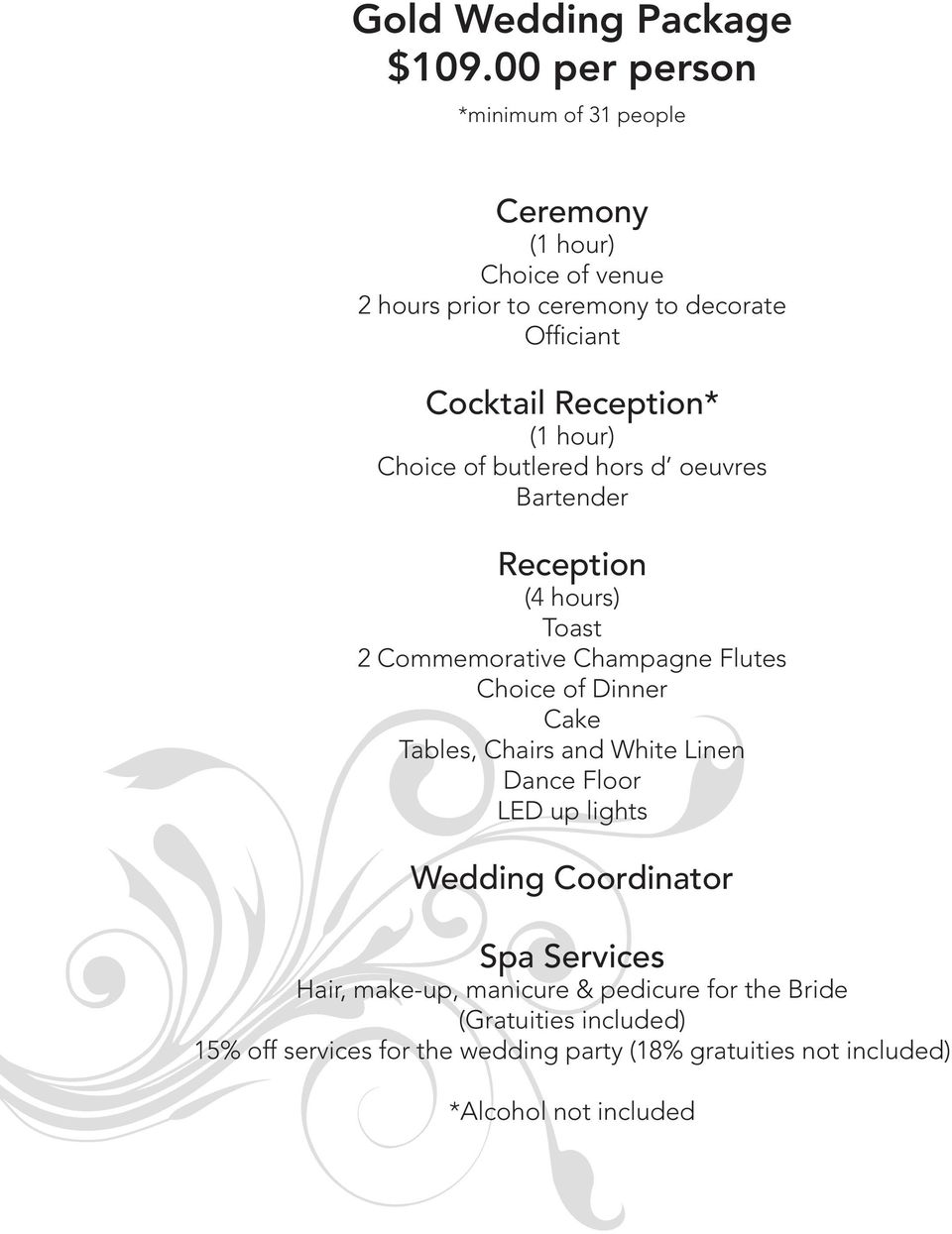 (1 hour) Choice of butlered hors d oeuvres Bartender Reception (4 hours) Toast 2 Commemorative Champagne Flutes Choice of Dinner Cake