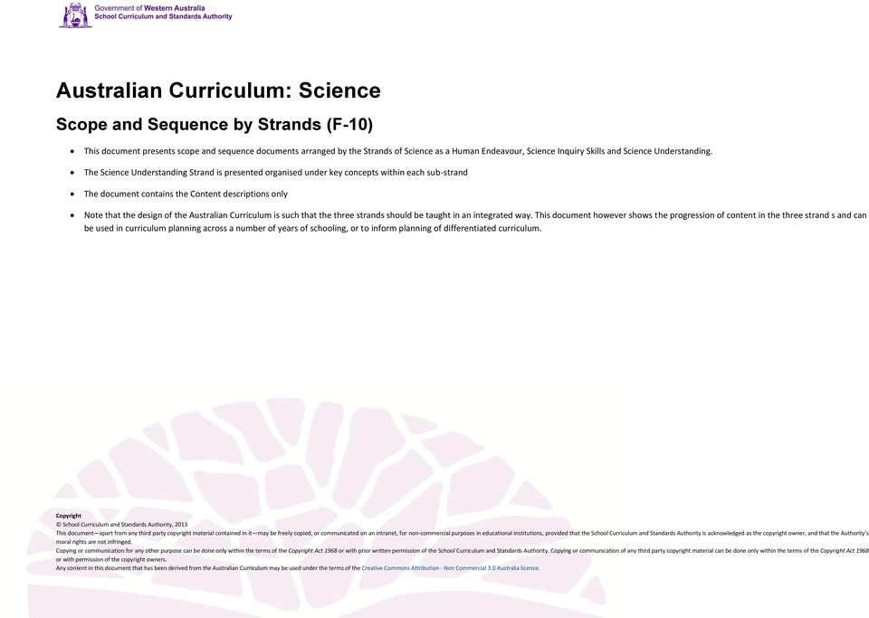 The Science Understanding Strand is presented organised under key concepts within each sub-strand The document contains the Content descriptions only Note that the design of the Australian Curriculum