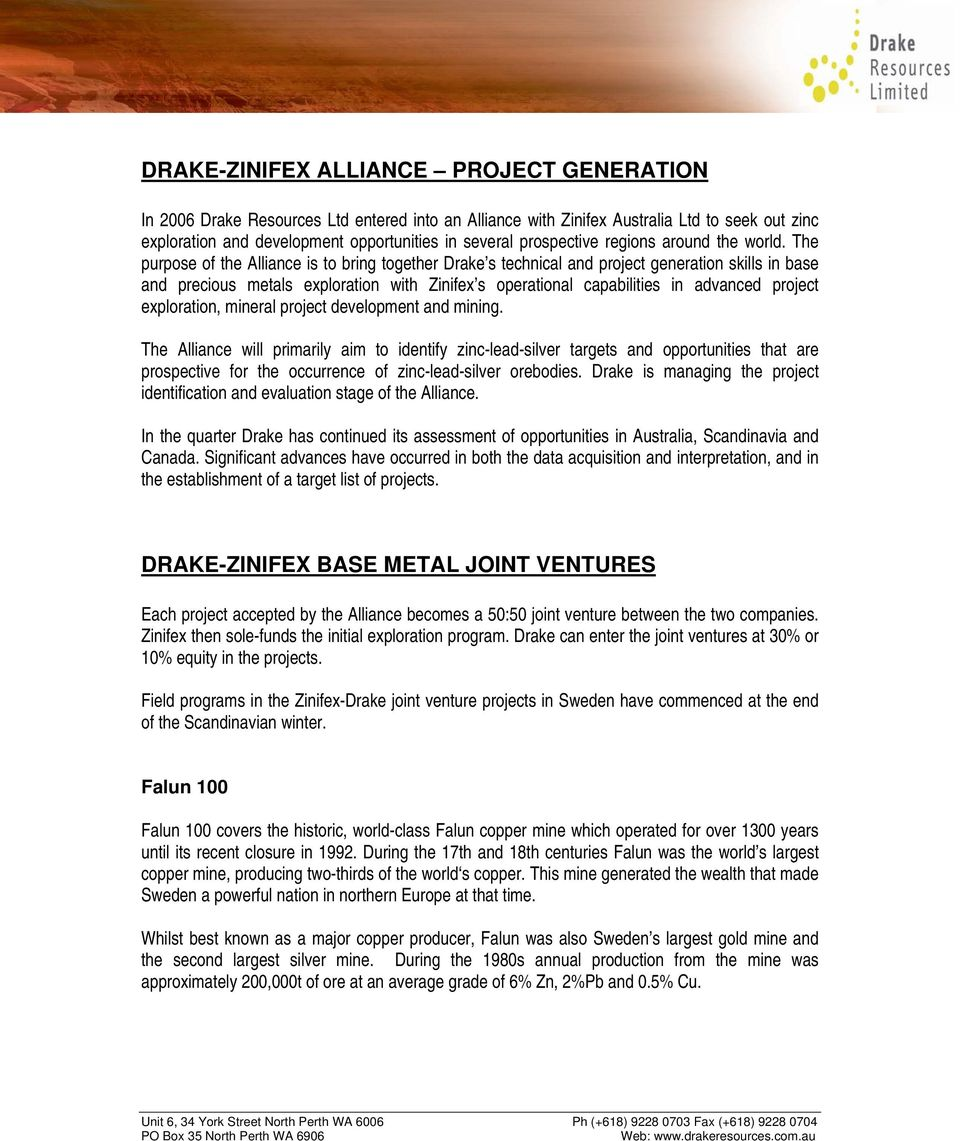 The purpose of the Alliance is to bring together Drake s technical and project generation skills in base and precious metals exploration with Zinifex s operational capabilities in advanced project