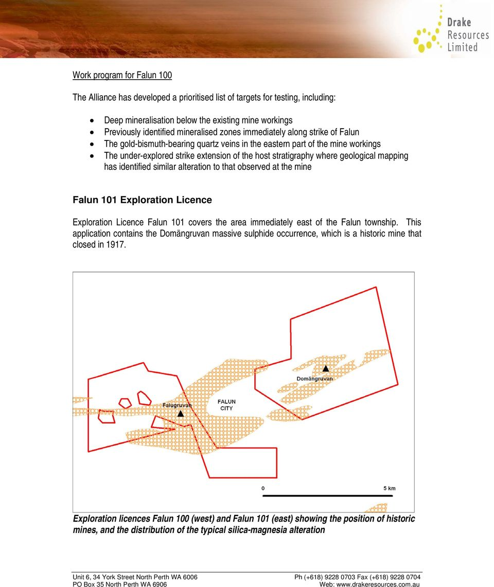 mapping has identified similar alteration to that observed at the mine Falun 101 Exploration Licence Exploration Licence Falun 101 covers the area immediately east of the Falun township.