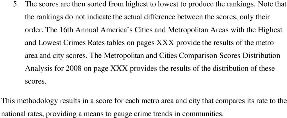 The 16th Annual America s Cities and Metropolitan Areas with the Highest and Lowest Crimes Rates tables on pages XXX provide the results of the metro area and city