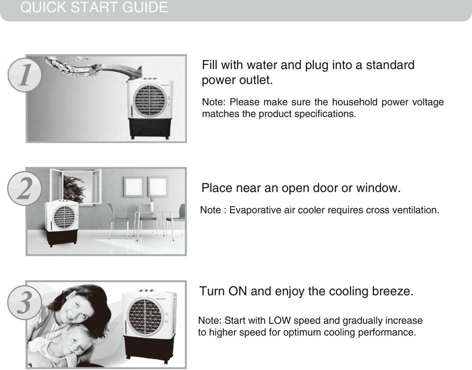 Place near an open door or window. Note : Evaporative air cooler requires cross ventilation.