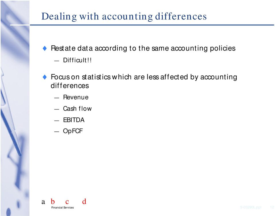 ! Focus on statistics which are less affected by accounting