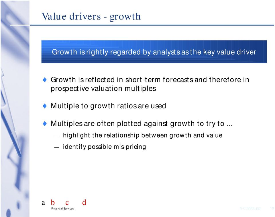 growth ratios are used Multiples are often plotted against growth to try to.