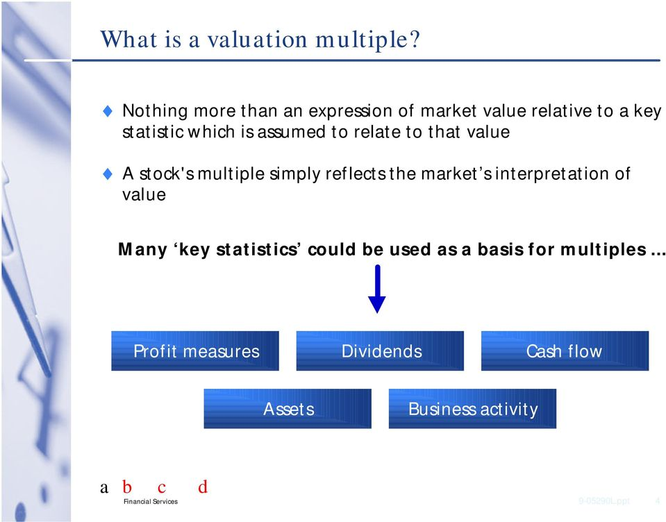to relate to that value A stock's multiple simply reflects the market s interpretation of