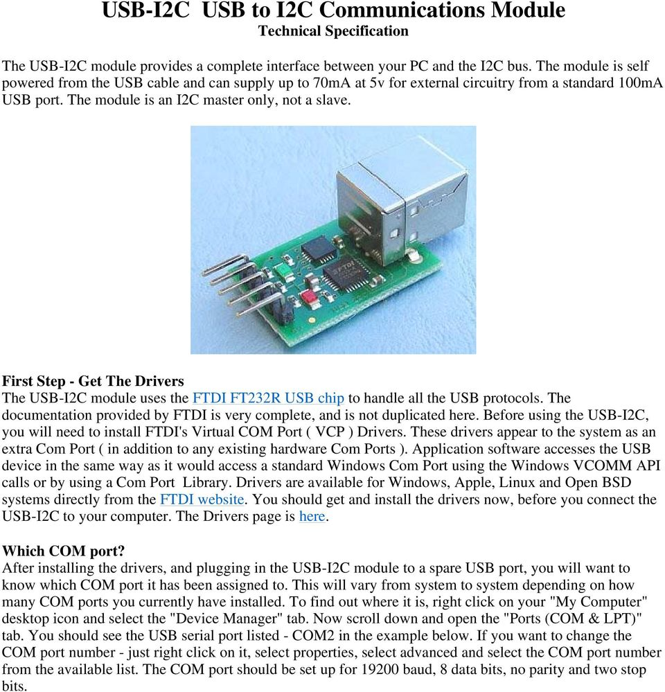 First Step - Get The Drivers The USB-I2C module uses the FTDI FT232R USB chip to handle all the USB protocols. The documentation provided by FTDI is very complete, and is not duplicated here.