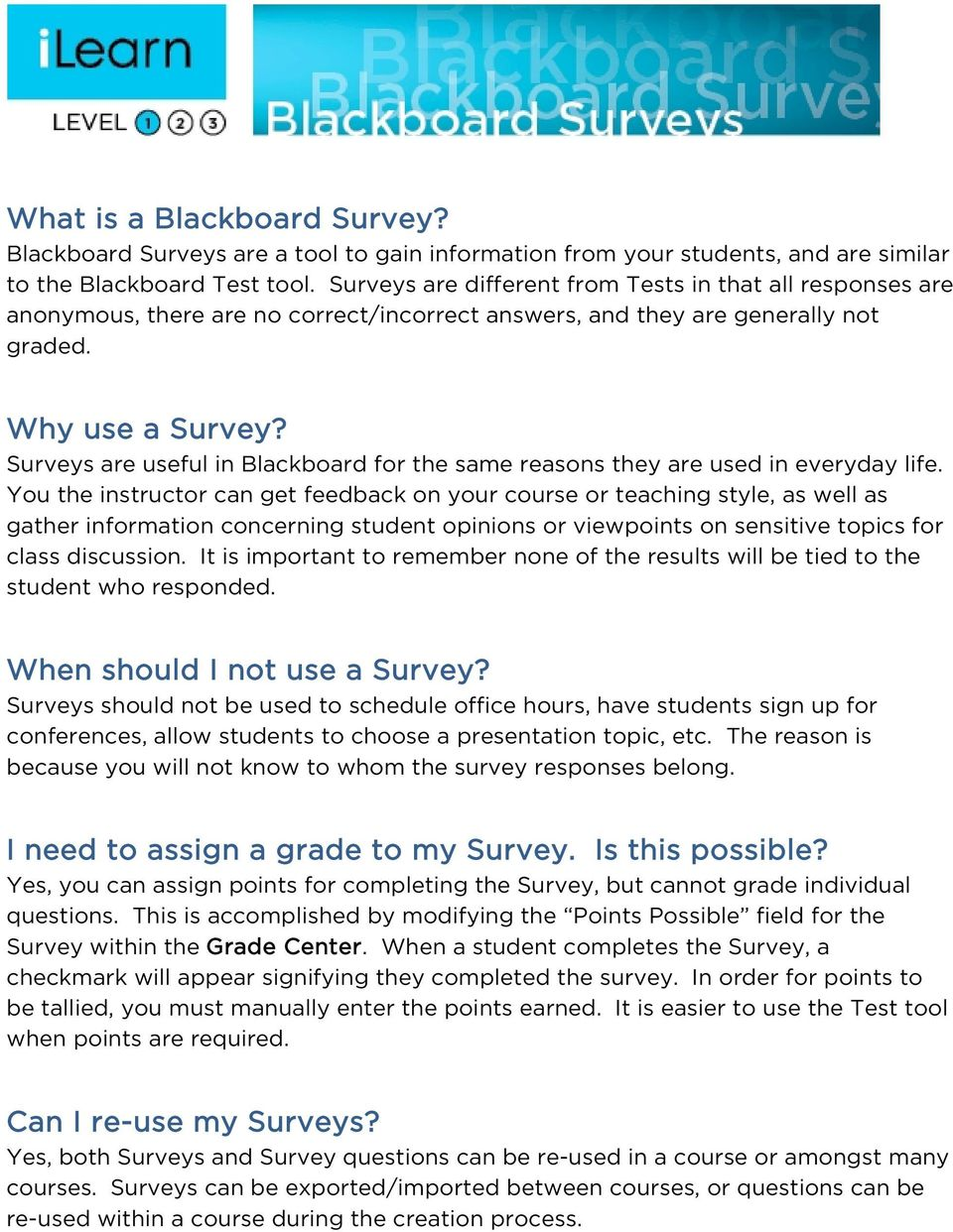 Surveys are useful in Blackboard for the same reasons they are used in everyday life.