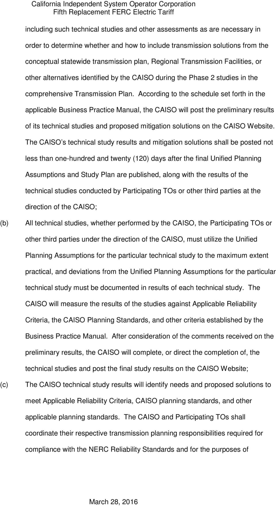 According to the schedule set forth in the applicable Business Practice Manual, the CAISO will post the preliminary results of its technical studies and proposed mitigation solutions on the CAISO
