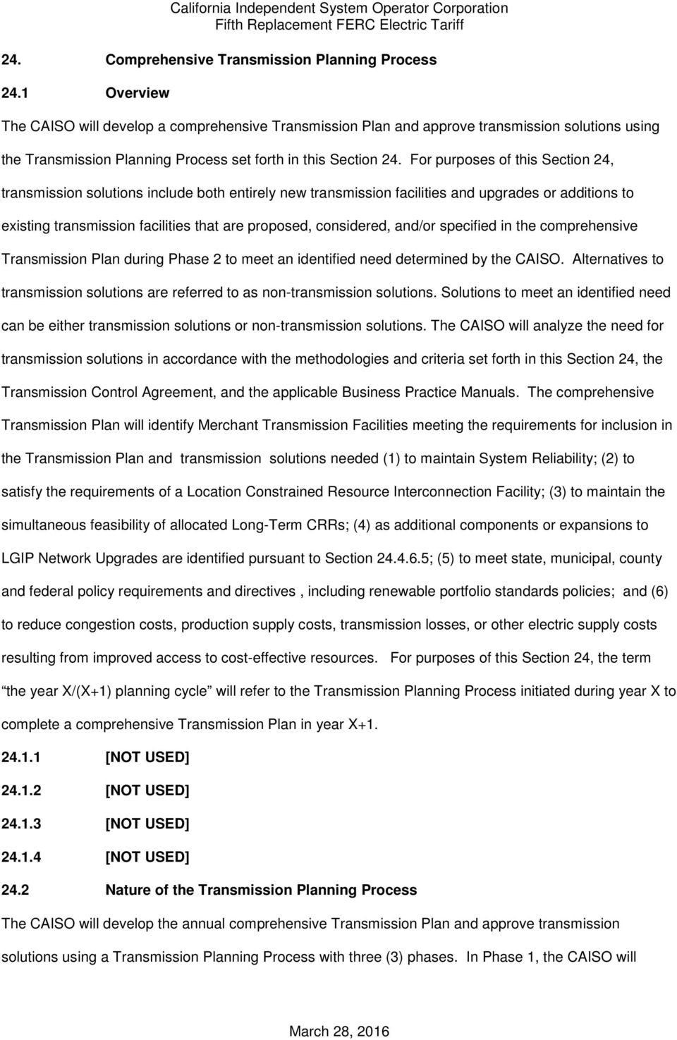 For purposes of this Section 24, transmission solutions include both entirely new transmission facilities and upgrades or additions to existing transmission facilities that are proposed, considered,